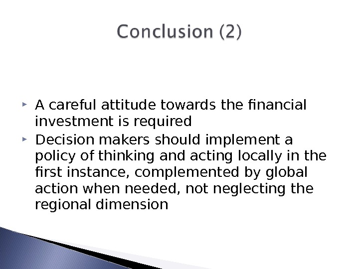 A careful attitude towards the financial investment is required Decision makers should implement a policy