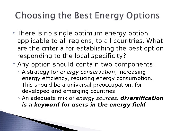 There is no single optimum energy option applicable to all regions, to all countries. What
