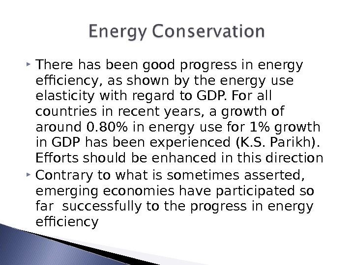 There has been good progress in energy efficiency, as shown by the energy use elasticity