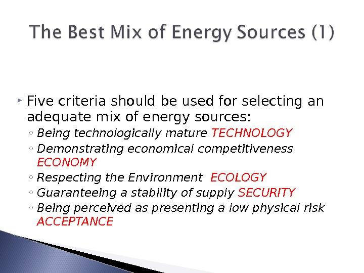 Five criteria should be used for selecting an adequate mix of energy sources: ◦ Being