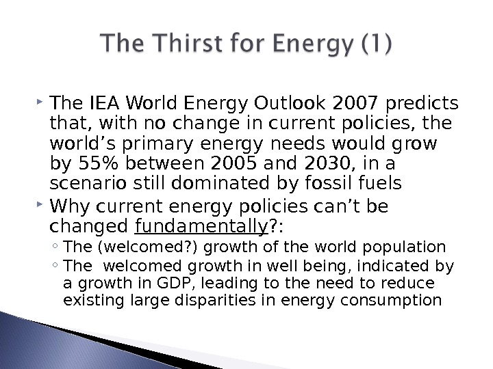 The IEA World Energy Outlook 2007 predicts that, with no change in current policies, the