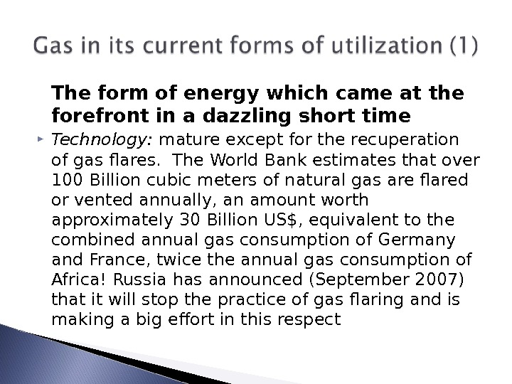 The form of energy which came at the forefront in a dazzling short time  Technology: