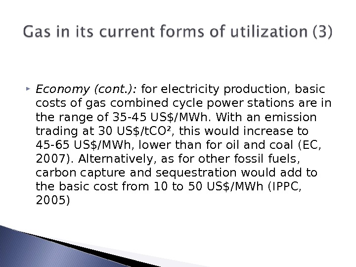 Economy (cont. ):  for electricity production, basic costs of gas combined cycle power stations