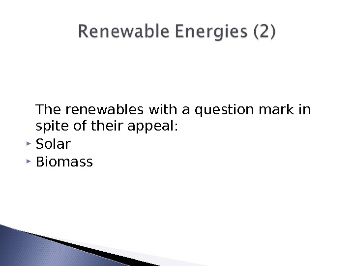 The renewables with a question mark in spite of their appeal:  Solar Biomass