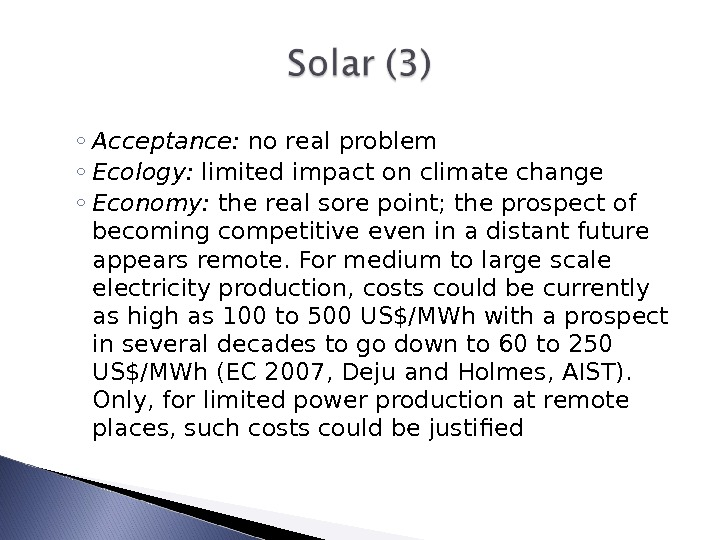 ◦ Acceptance:  no real problem ◦ Ecology:  limited impact on climate change ◦ Economy: