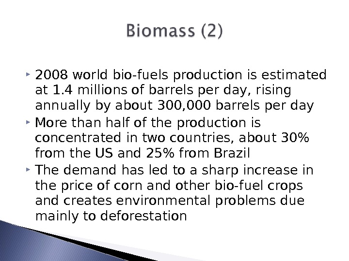 2008 world bio-fuels production is estimated at 1. 4 millions of barrels per day, rising