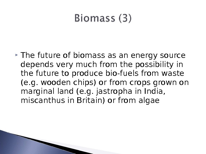 The future of biomass as an energy source depends very much from the possibility in