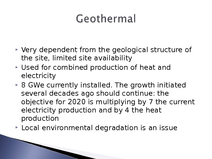 Very dependent from the geological structure of the site, limited site availability Used for combined