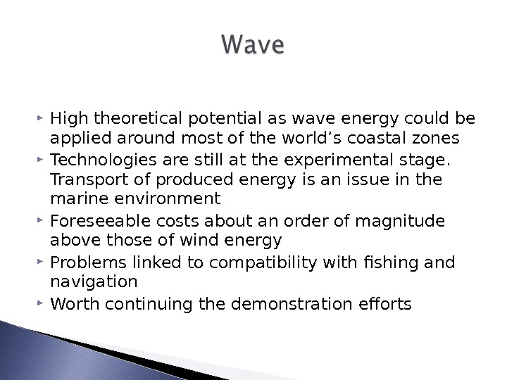 High theoretical potential as wave energy could be applied around most of the world's coastal