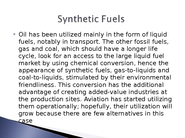 Oil has been utilized mainly in the form of liquid fuels, notably in transport. The