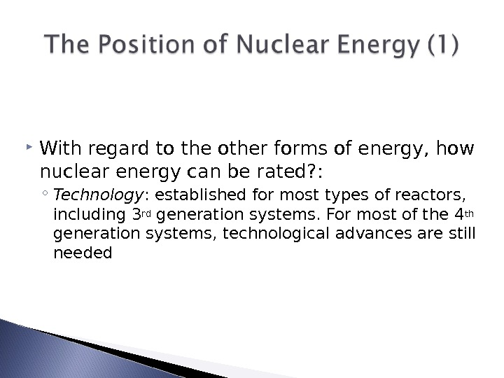 With regard to the other forms of energy, how nuclear energy can be rated? :