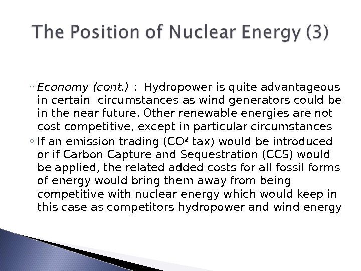 ◦ Economy (cont. ) :  Hydropower is quite advantageous in certain circumstances as wind generators