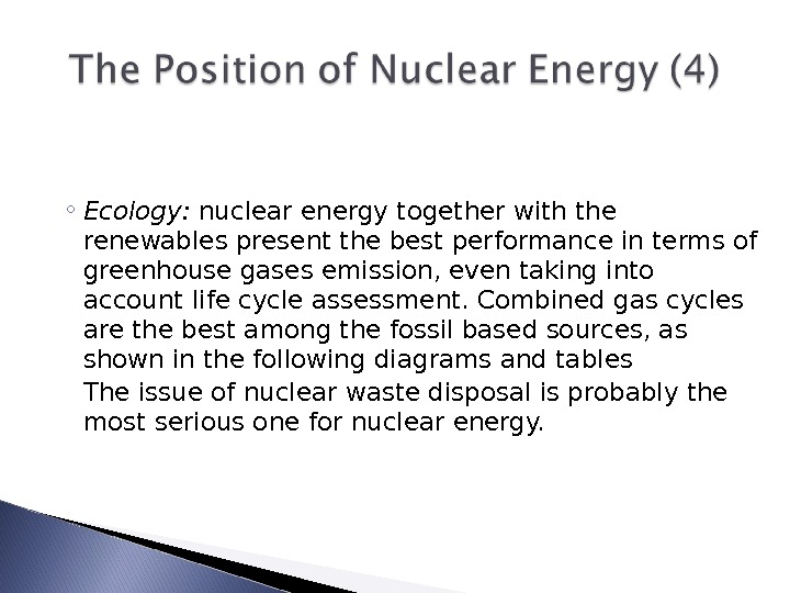 ◦ Ecology:  nuclear energy together with the renewables present the best performance in terms of