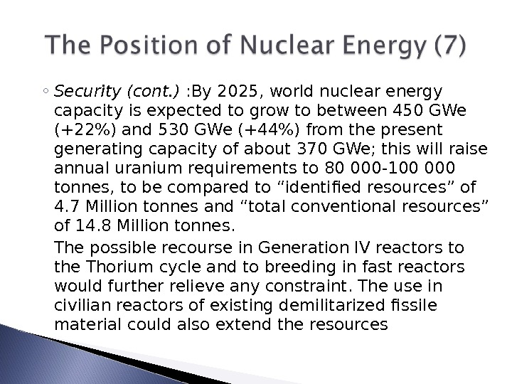◦ Security (cont. ) : By 2025, world nuclear energy capacity is expected to grow to