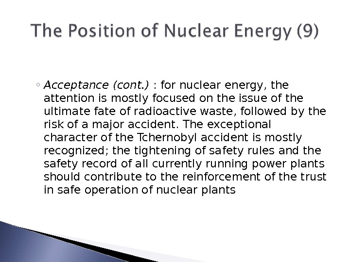 ◦ Acceptance (cont. ) : for nuclear energy, the attention is mostly focused on the issue