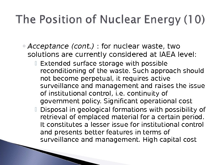 ◦ Acceptance (cont. ) : for nuclear waste, two solutions are currently considered at IAEA level:
