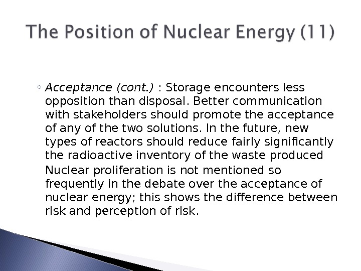 ◦ Acceptance (cont. ) : Storage encounters less opposition than disposal. Better communication with stakeholders should