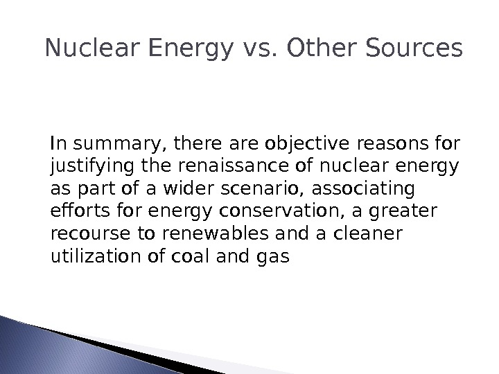 Nuclear Energy vs. Other Sources In summary, there are objective reasons for justifying the renaissance