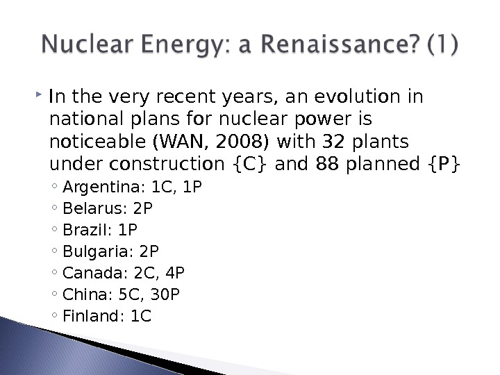 In the very recent years, an evolution in national plans for nuclear power is noticeable