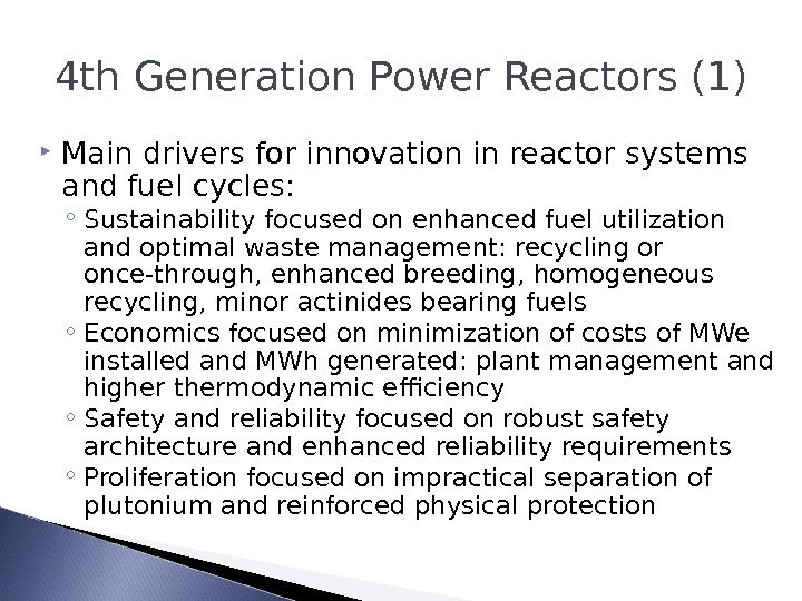 4 th Generation Power Reactors (1) Main drivers for innovation in reactor systems and fuel cycles: