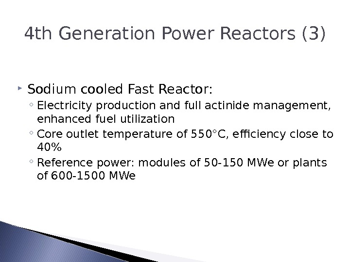 4 th Generation Power Reactors (3) Sodium cooled Fast Reactor: ◦ Electricity production and full actinide