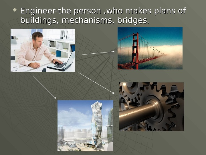 Engineer-the person , who makes plans of buildings , ,  mechanisms , ,