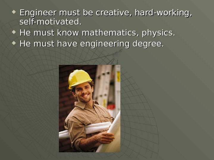 Engineer must be creative , ,  hard-working , , self-motivated.  He must know