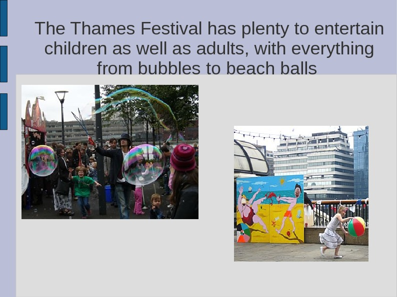 The Thames Festival has plenty to entertain children as well as adults, with everything from bubbles