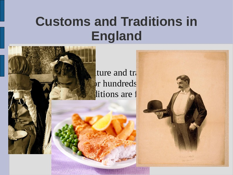 Customs and Traditions in England Britain is full of culture and traditions which have been around