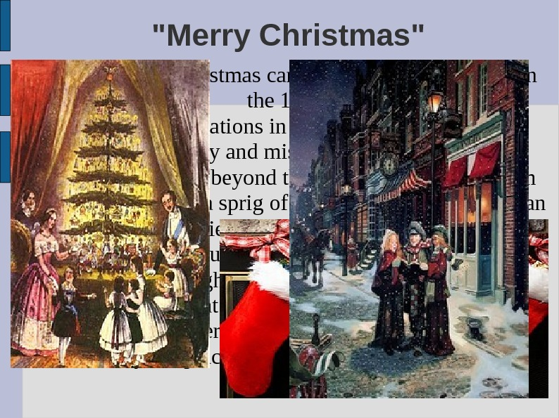 Merry Christmas The first ever Christmas card was posted in England in the 1840 s Christmas