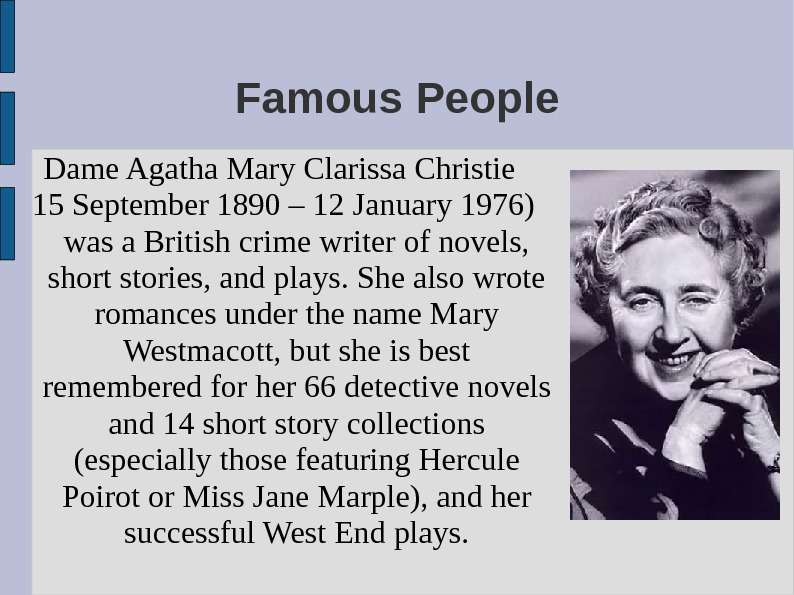 Famous People Dame Agatha Mary Clarissa Christie 15 September 1890 – 12 January 1976) was a