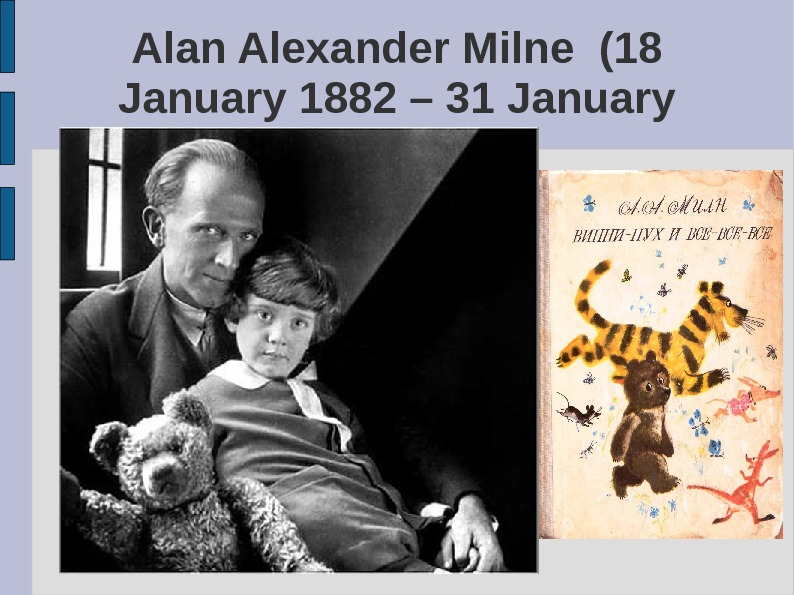 Alan Alexander Milne (18 January 1882 – 31 January 1956) He was an English author, best