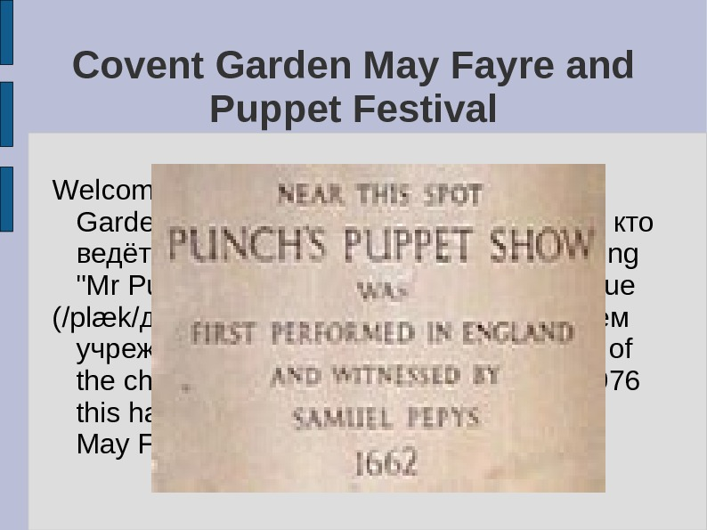 Covent Garden May Fayre and Puppet Festival Welcome to St Paul's Churchyard in Covent Garden, London.