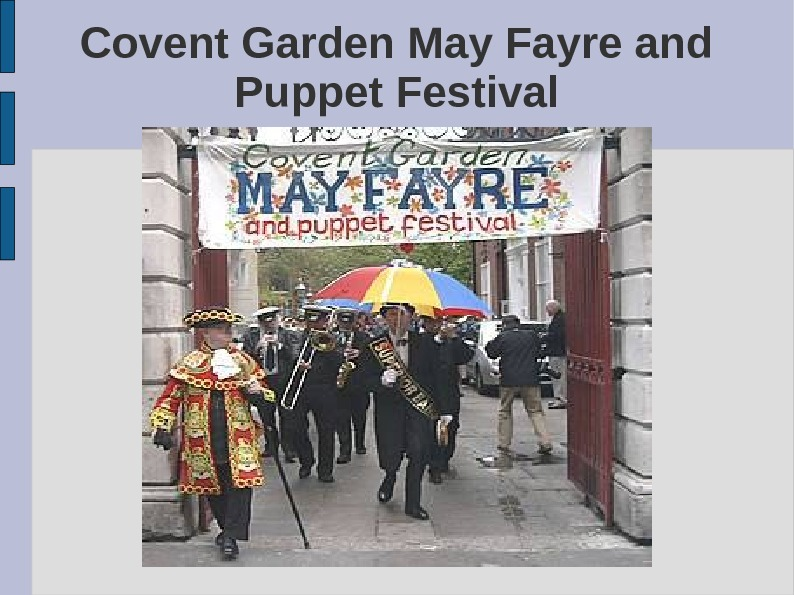 Covent Garden May Fayre and Puppet Festival Traditionally this event starts with a colourful procession, led