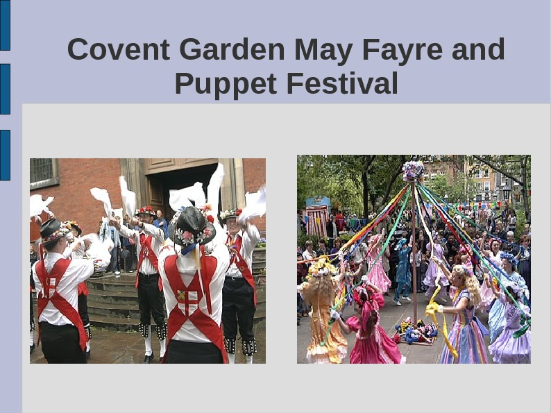 Traditional entertainment at this event often includes Morris dancing and folk music. Covent Garden May Fayre