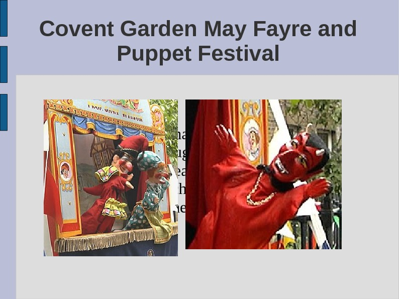 Puppet performances take part in the garden throughout the afternoon. The space nearest to the front
