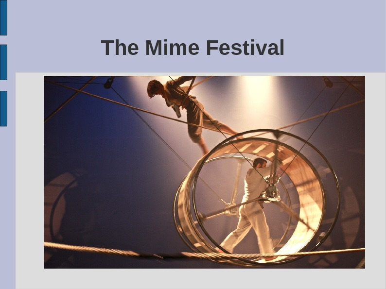 The Mime Festival London International Mime Festival is the Capital's longest established international theatre season. Inspired