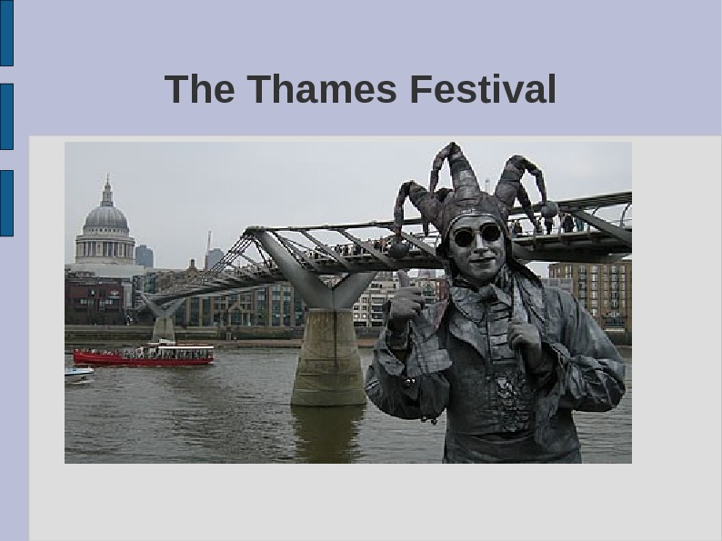 The Thames Festival is an annual free event which takes place in September along the banks