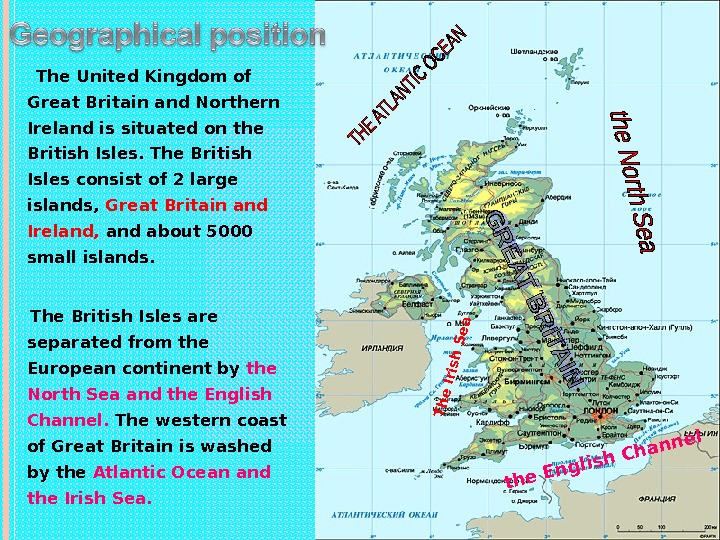 The United Kingdom of Great Britain and Northern Ireland is situated on the British Isles.
