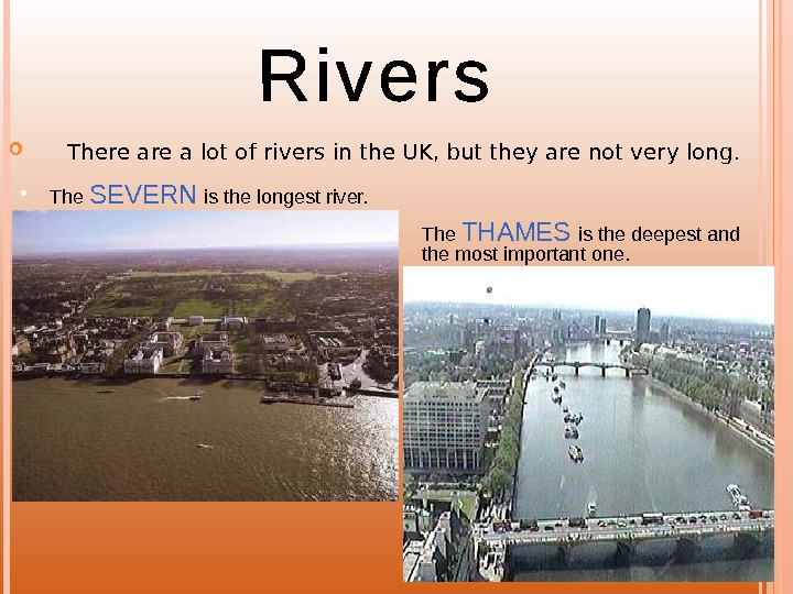 There a lot of rivers in the UK, but they are not very long.