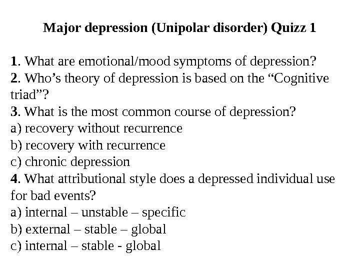 Major depression (Unipolar disorder) Quizz 1 1. What are emotional/mood symptoms of depression? 2. Who's theory