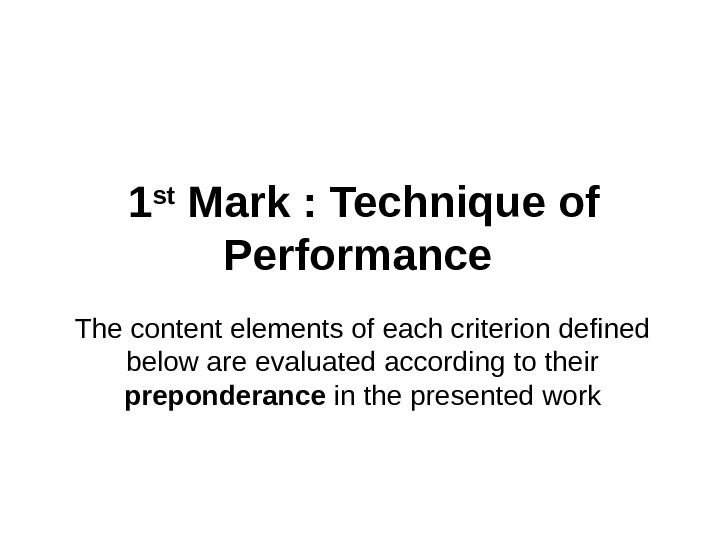 1 st Mark : Technique of Performance The content elements of each criterion defined below are