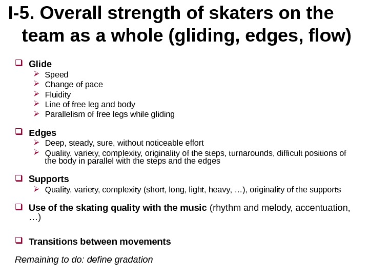 I-5.  Overall strength of skaters on the team as a whole (gliding, edges, flow) Glide