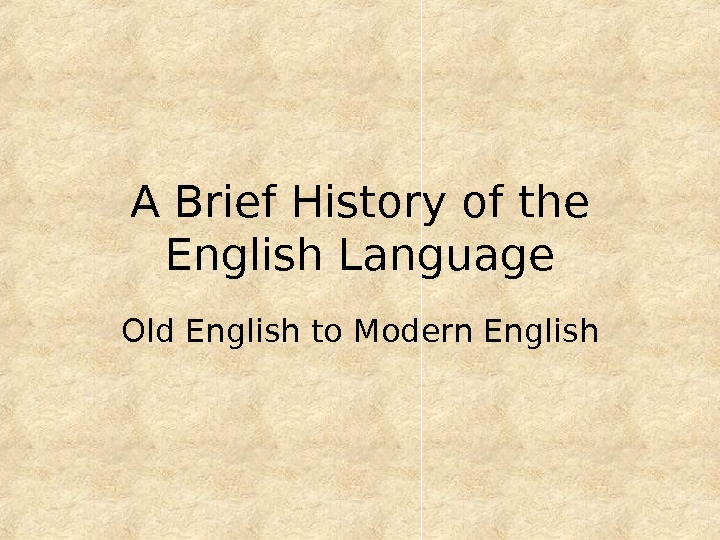 A Brief History of the English Language Old English to Modern English