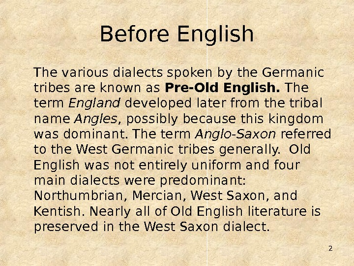 2 Before English The various dialects spoken by the Germanic tribes are known as Pre-Old English.
