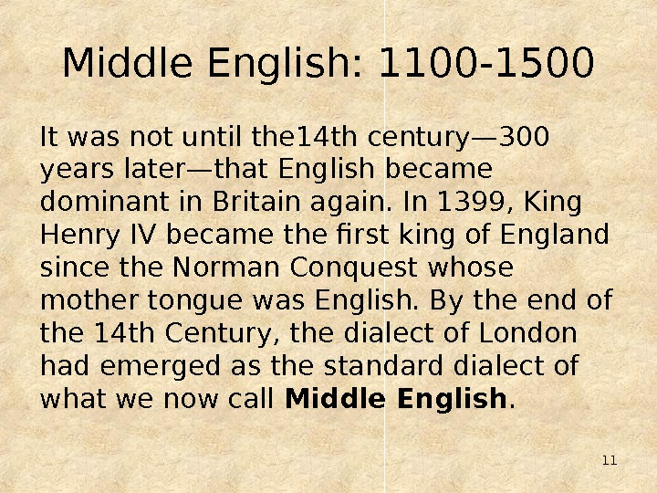11 Middle English: 1100 -1500 It was not until the 14 th century— 300 years later—that