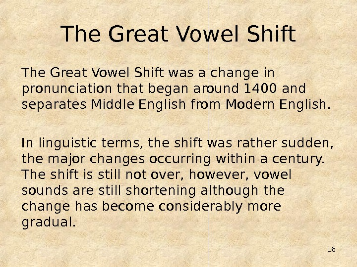 16 The Great Vowel Shift was a change in pronunciation that began around 1400 and separates