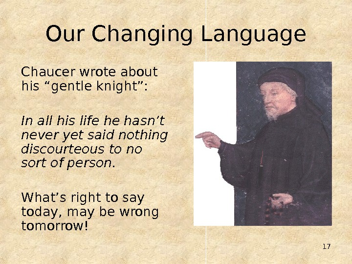 "17 Our Changing Language Chaucer wrote about his ""gentle knight"": In all his life he hasn't"