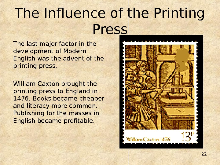 22 The Influence of the Printing Press The last major factor in the development of Modern