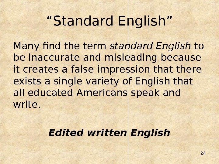 "24"" Standard English"" Many find the term standard English to be inaccurate and misleading because it"